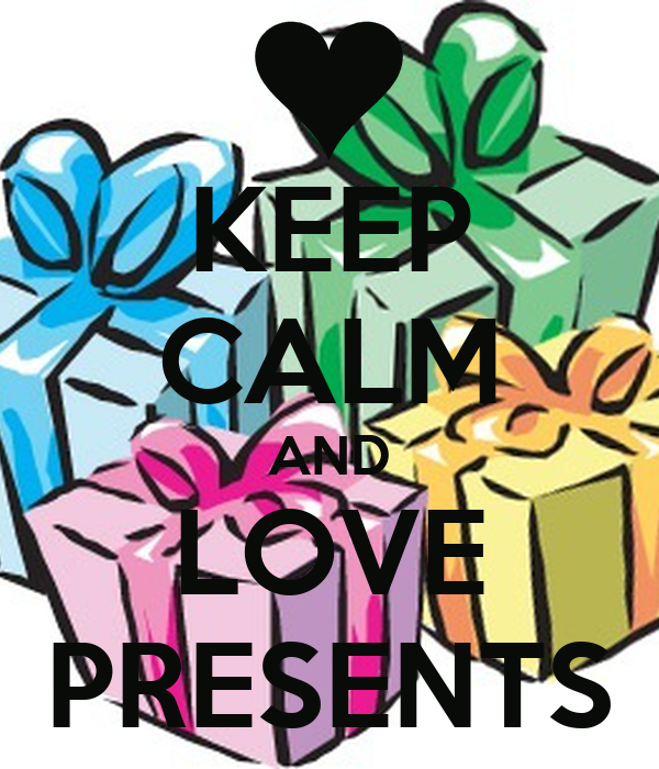 KEEP CALM AND LOVE PRESENTS