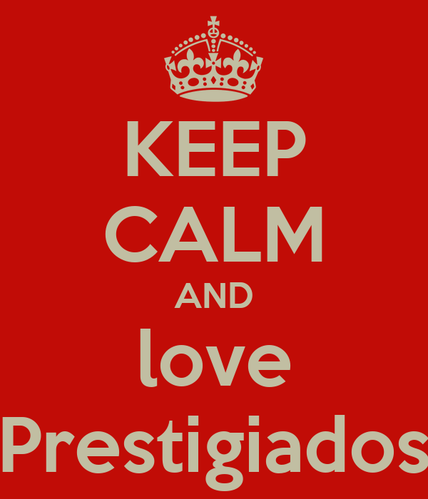KEEP CALM AND love Prestigiados