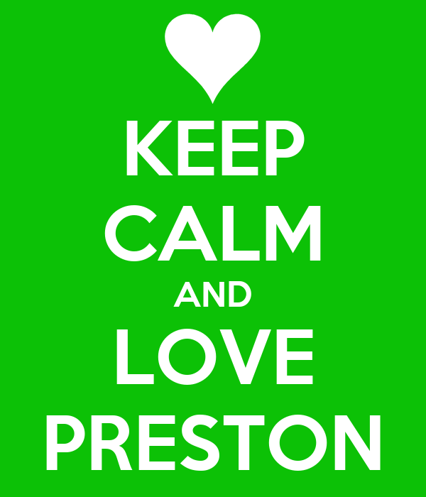 KEEP CALM AND LOVE PRESTON