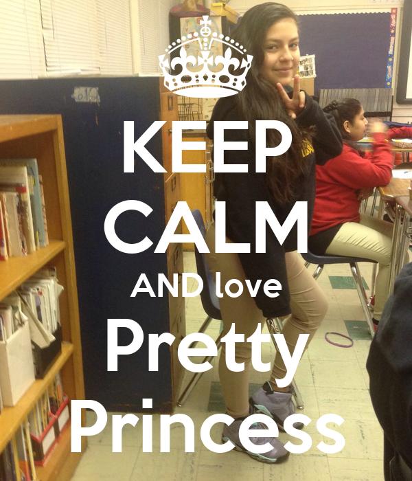 KEEP CALM AND love Pretty Princess