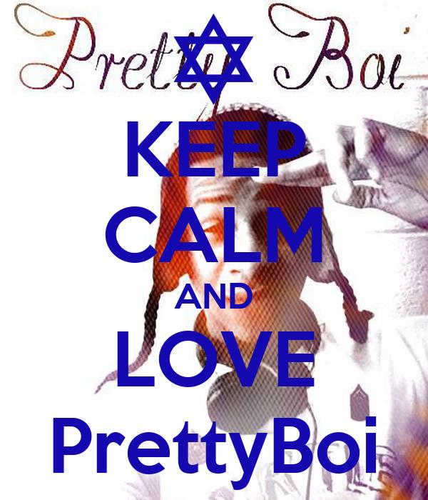 KEEP CALM AND LOVE PrettyBoi