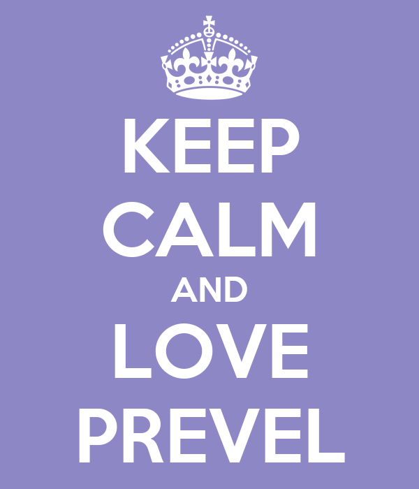 KEEP CALM AND LOVE PREVEL