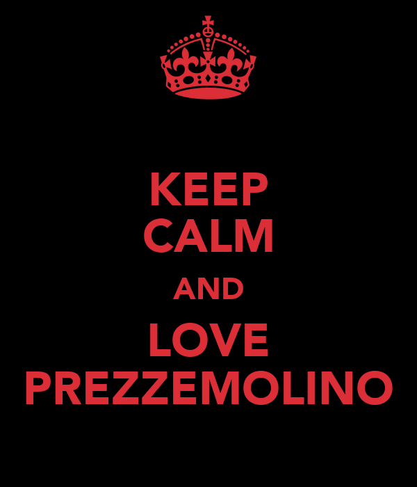 KEEP CALM AND LOVE PREZZEMOLINO
