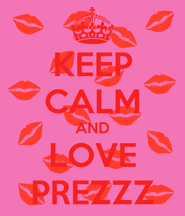 KEEP CALM AND LOVE PREZZZ