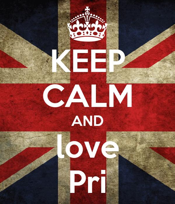 KEEP CALM AND love Pri