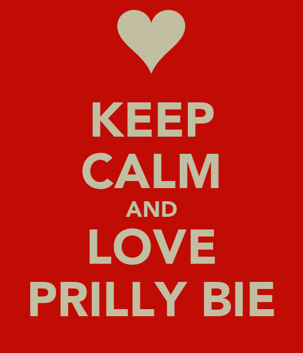 KEEP CALM AND LOVE PRILLY BIE