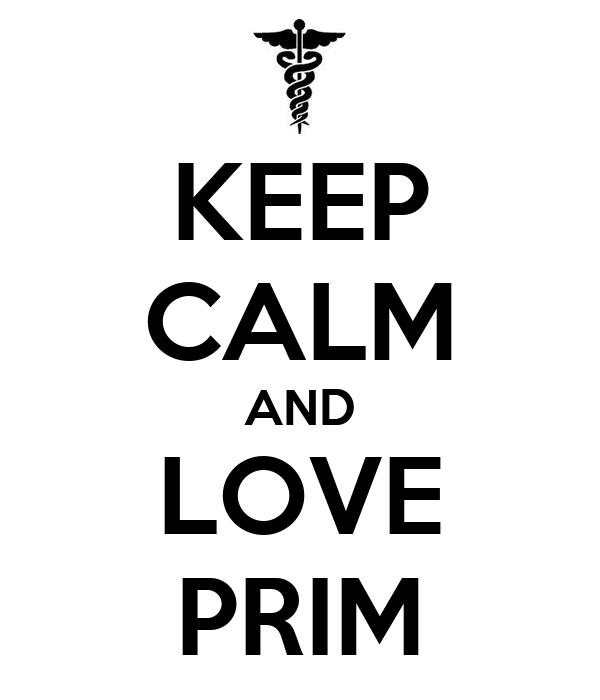 KEEP CALM AND LOVE PRIM