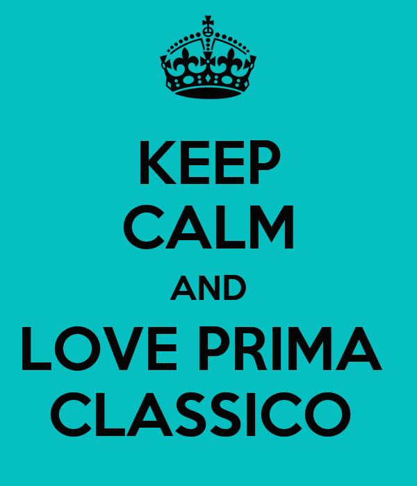 KEEP CALM AND LOVE PRIMA  CLASSICO