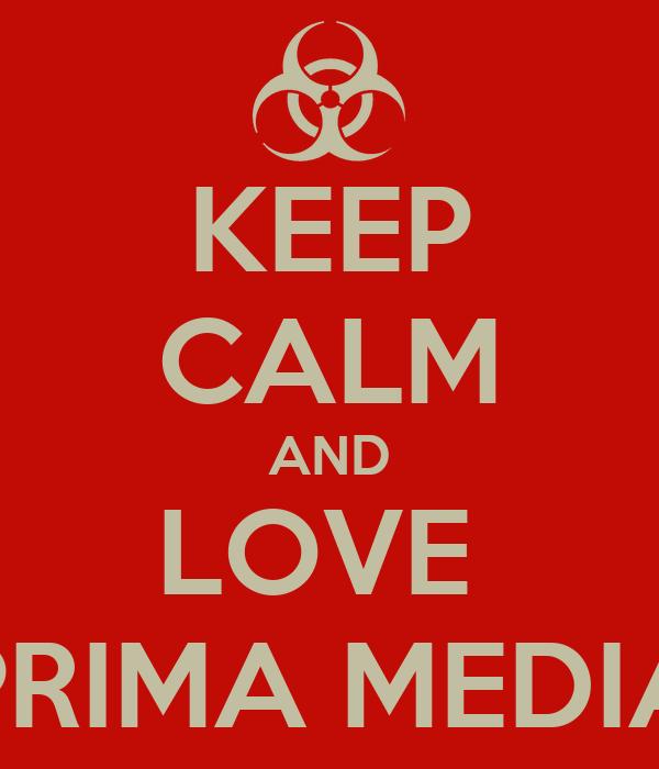 KEEP CALM AND LOVE  PRIMA MEDIA