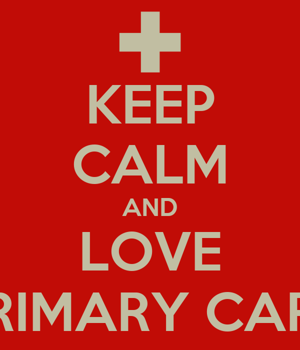 KEEP CALM AND LOVE PRIMARY CARE