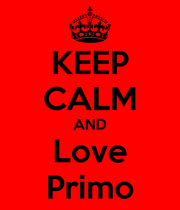 KEEP CALM AND Love Primo
