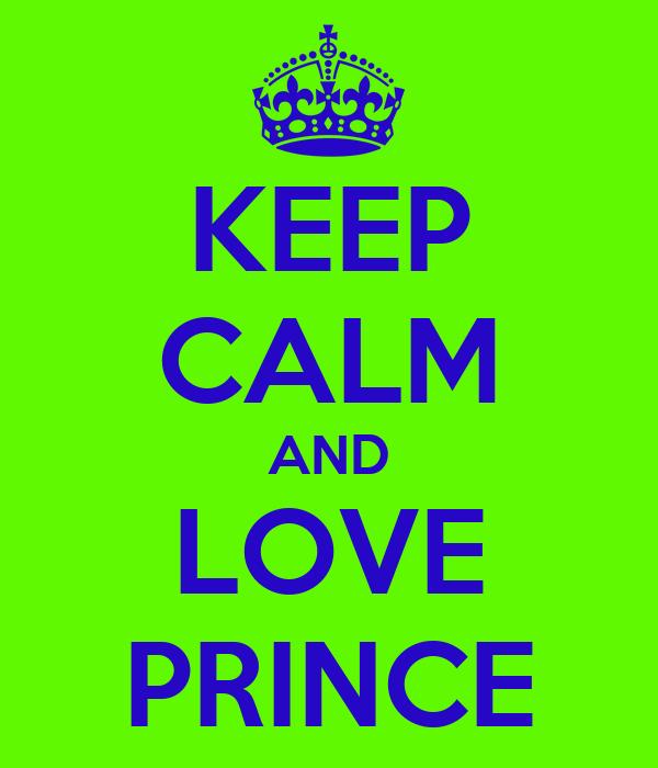 KEEP CALM AND LOVE PRINCE