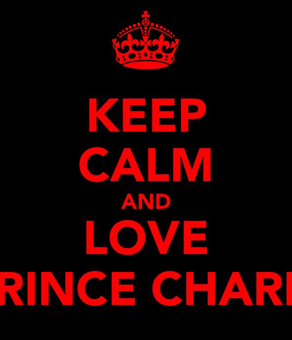 KEEP CALM AND LOVE PRINCE CHARM