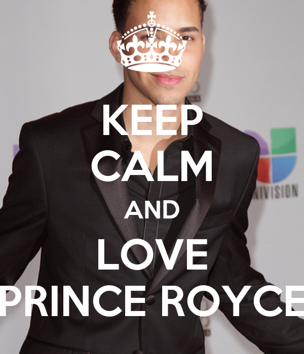 KEEP CALM AND LOVE PRINCE ROYCE