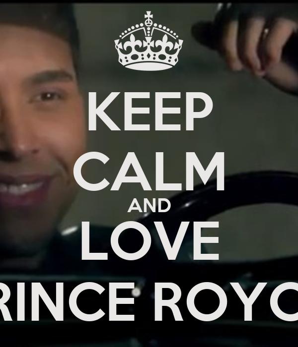 KEEP CALM AND LOVE PRINCE ROYCE.
