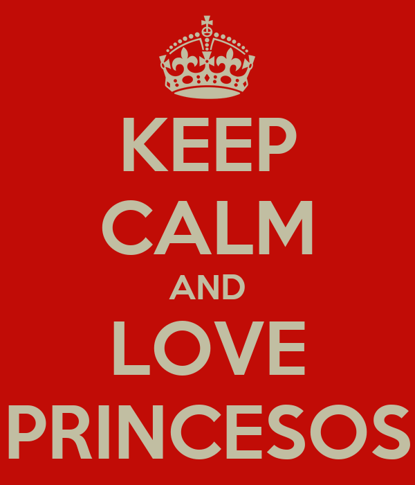 KEEP CALM AND LOVE PRINCESOS