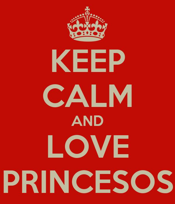 KEEP CALM AND LOVE PRINCESOS