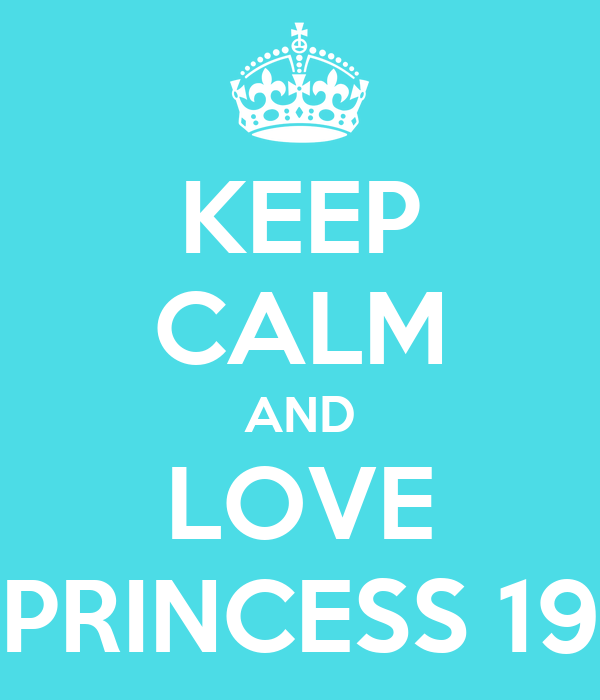KEEP CALM AND LOVE PRINCESS 19