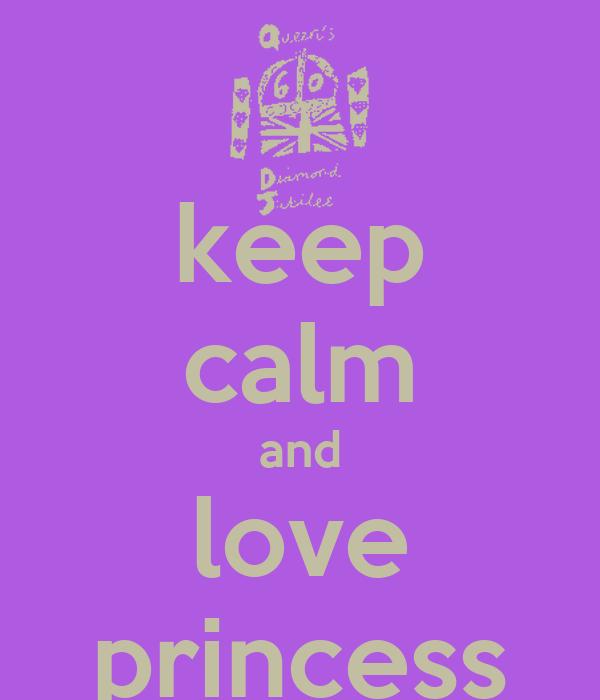 keep calm and love princess