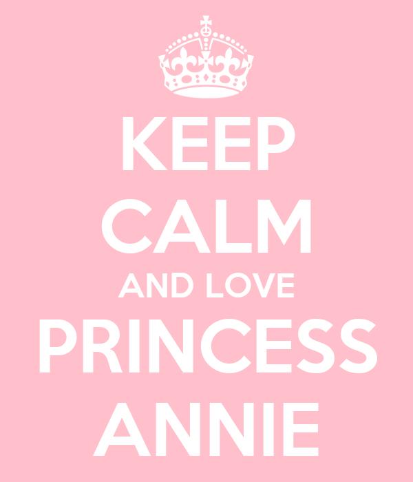 KEEP CALM AND LOVE PRINCESS ANNIE