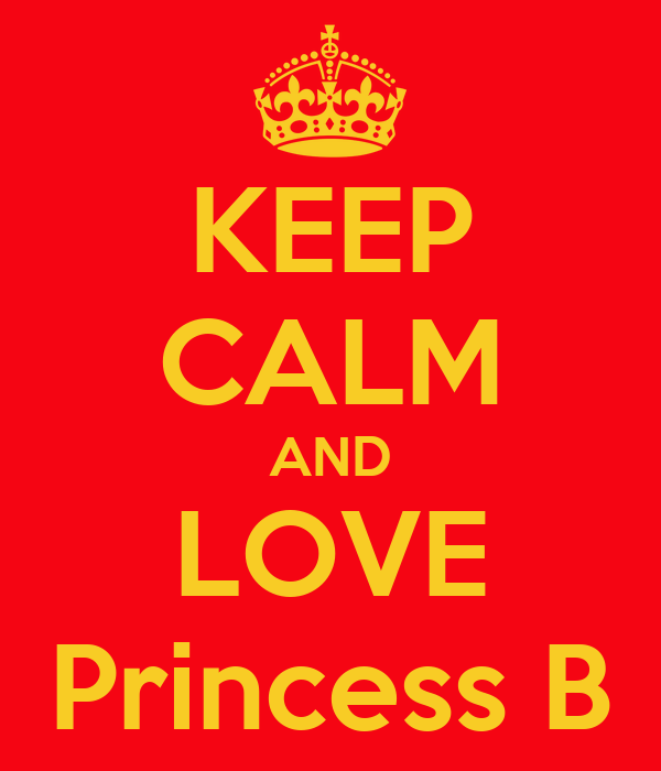 KEEP CALM AND LOVE Princess B