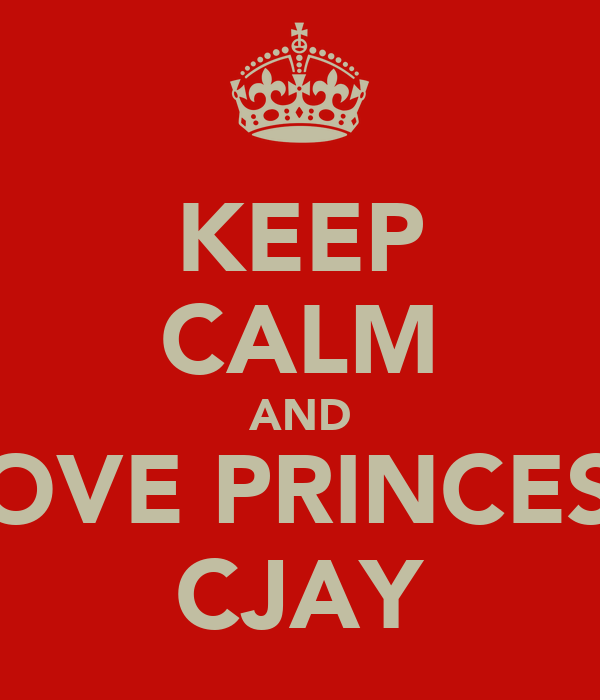 KEEP CALM AND LOVE PRINCESS CJAY