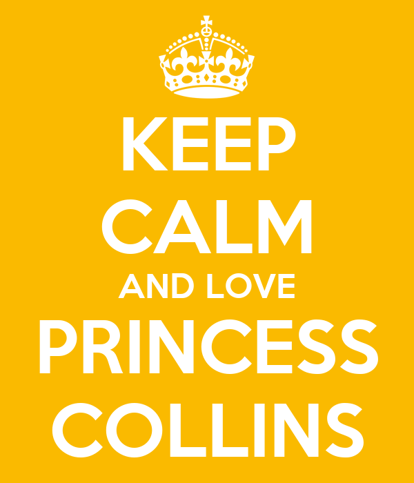 KEEP CALM AND LOVE PRINCESS COLLINS