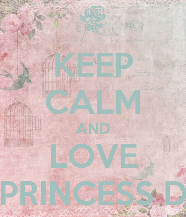 KEEP CALM AND LOVE PRINCESS D