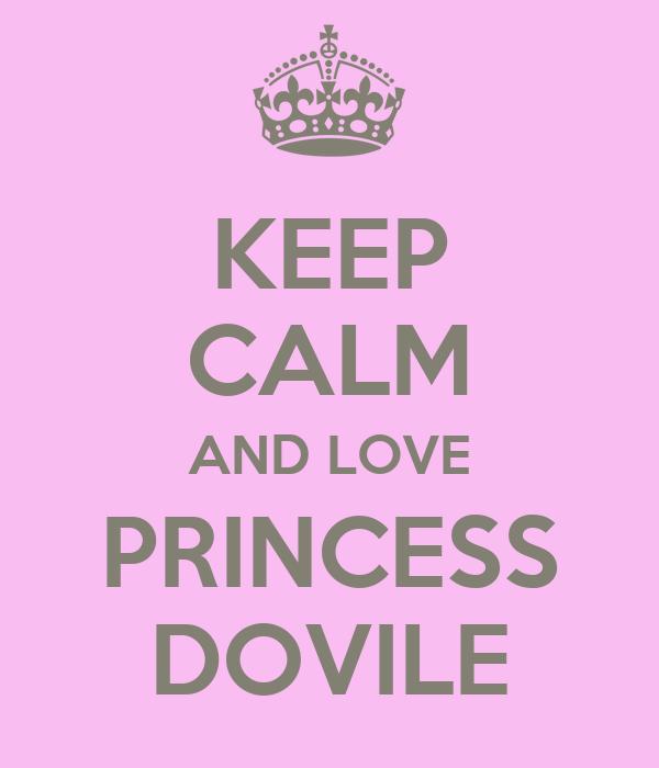 KEEP CALM AND LOVE PRINCESS DOVILE