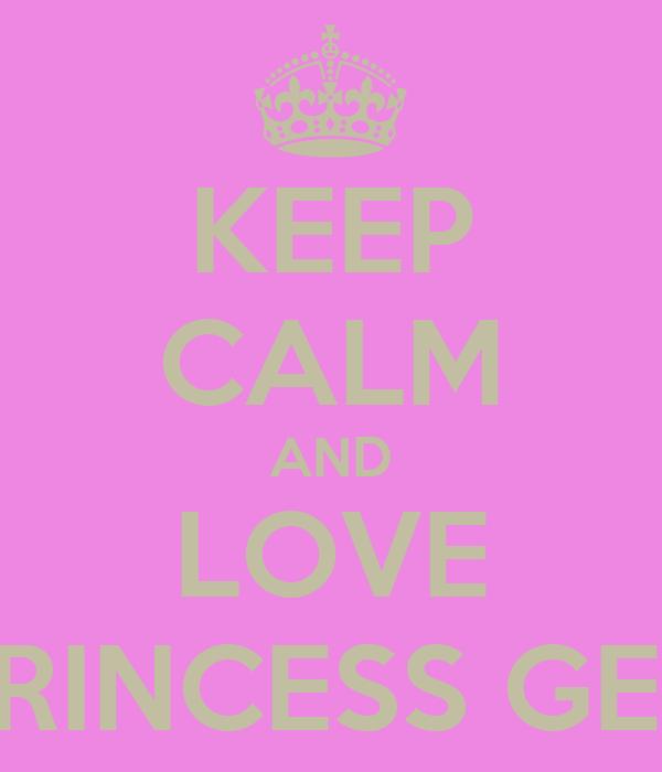 KEEP CALM AND LOVE PRINCESS GEN