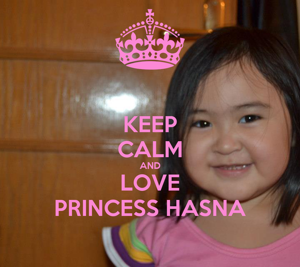 KEEP CALM AND LOVE PRINCESS HASNA