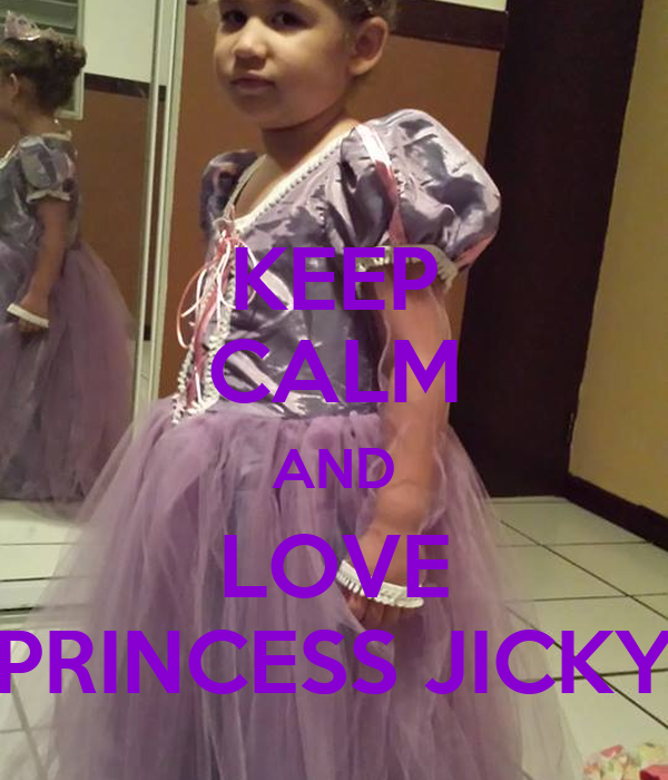 KEEP CALM AND LOVE PRINCESS JICKY