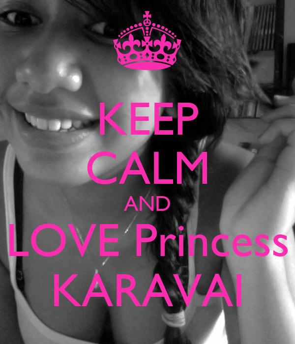 KEEP CALM AND LOVE Princess KARAVAI
