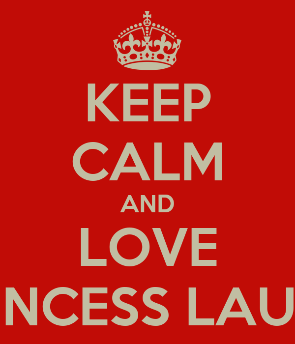 KEEP CALM AND LOVE PRINCESS LAURA
