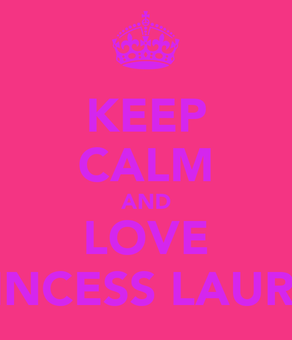 KEEP CALM AND LOVE PRINCESS LAUREN