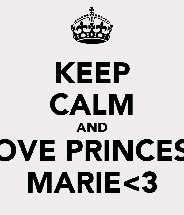 KEEP CALM AND LOVE PRINCESS MARIE<3