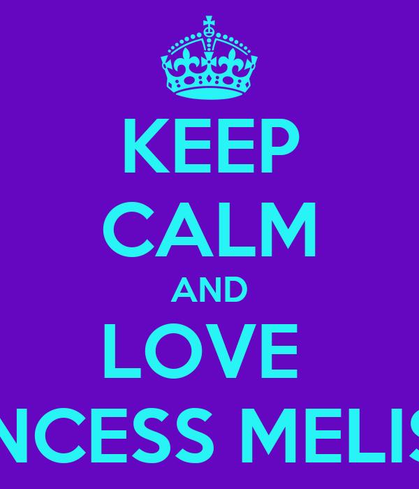 KEEP CALM AND LOVE  PRINCESS MELISSA