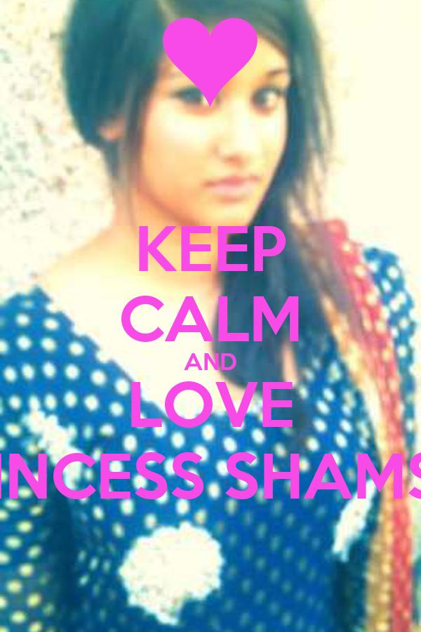 KEEP CALM AND LOVE PRINCESS SHAMSIA