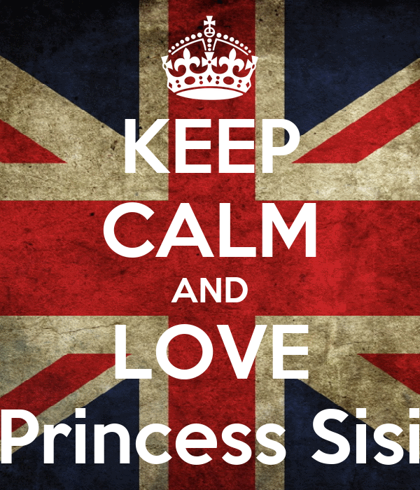 KEEP CALM AND LOVE Princess Sisi