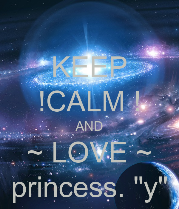 "KEEP !CALM ! AND ~ LOVE ~ princess. ""y"""
