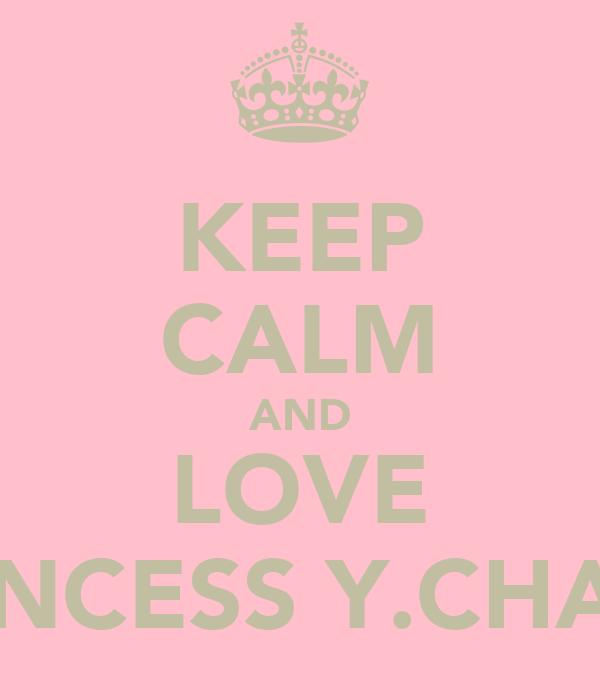 KEEP CALM AND LOVE PRINCESS Y.CHAOZ