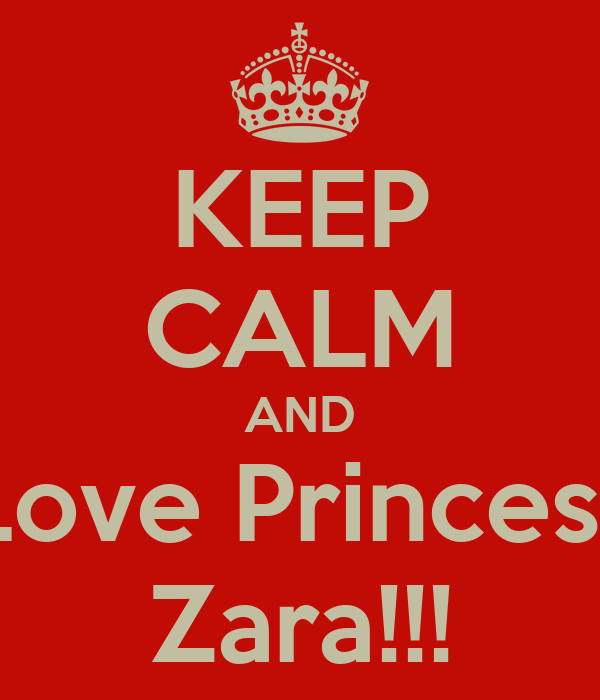 KEEP CALM AND Love Princess Zara!!!