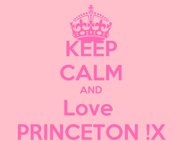 KEEP CALM AND Love  PRINCETON !X