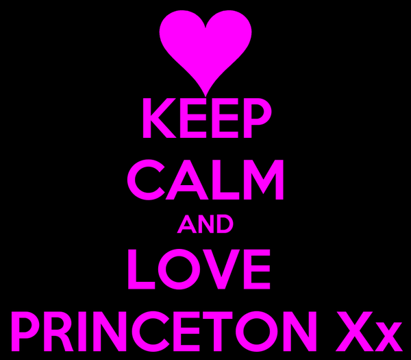 KEEP CALM AND LOVE  PRINCETON Xx