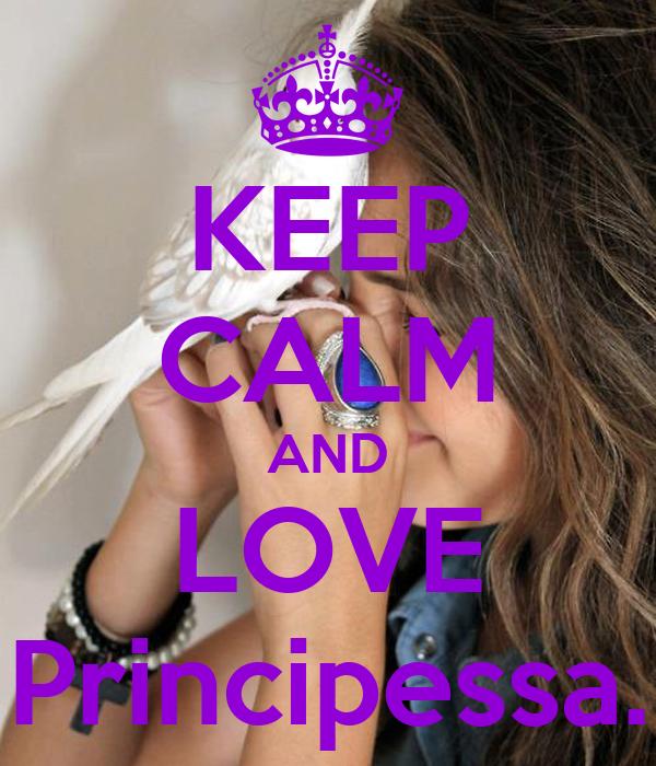 KEEP CALM AND LOVE Principessa.