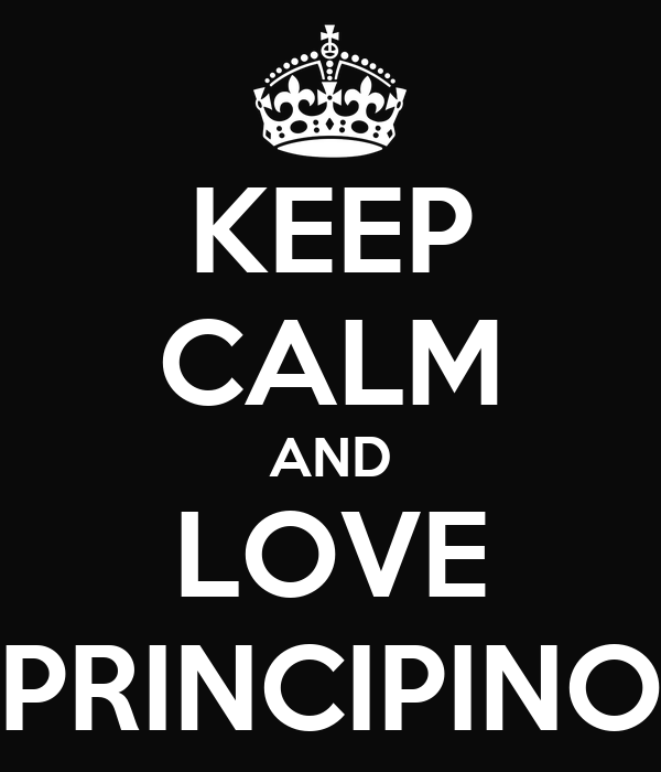 KEEP CALM AND LOVE PRINCIPINO