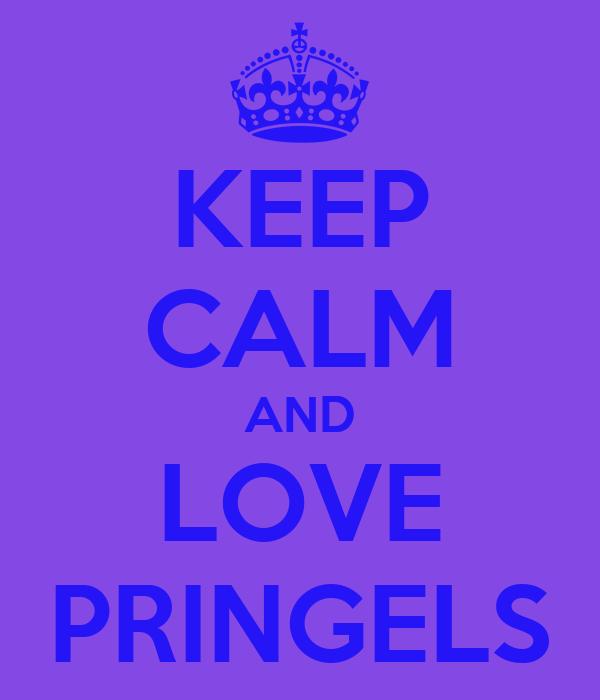KEEP CALM AND LOVE PRINGELS