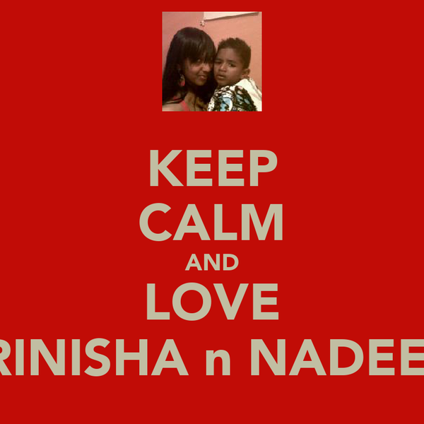 KEEP CALM AND LOVE PRINISHA n NADEEM