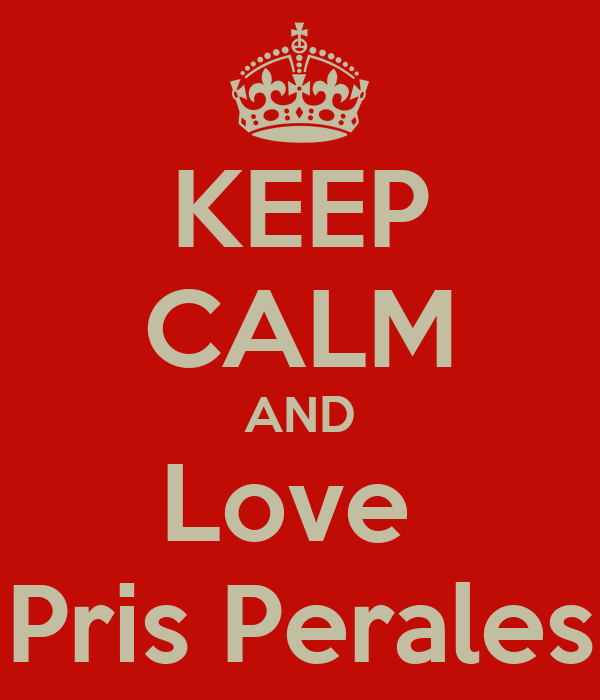 KEEP CALM AND Love  Pris Perales