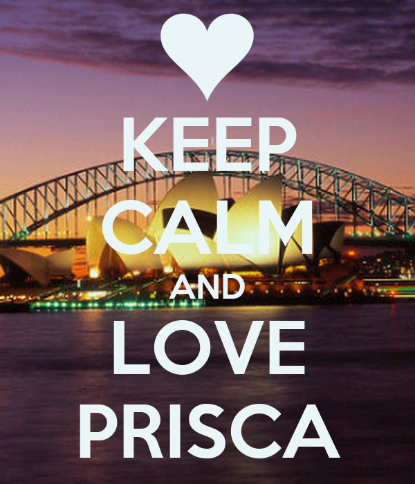 KEEP CALM AND LOVE PRISCA